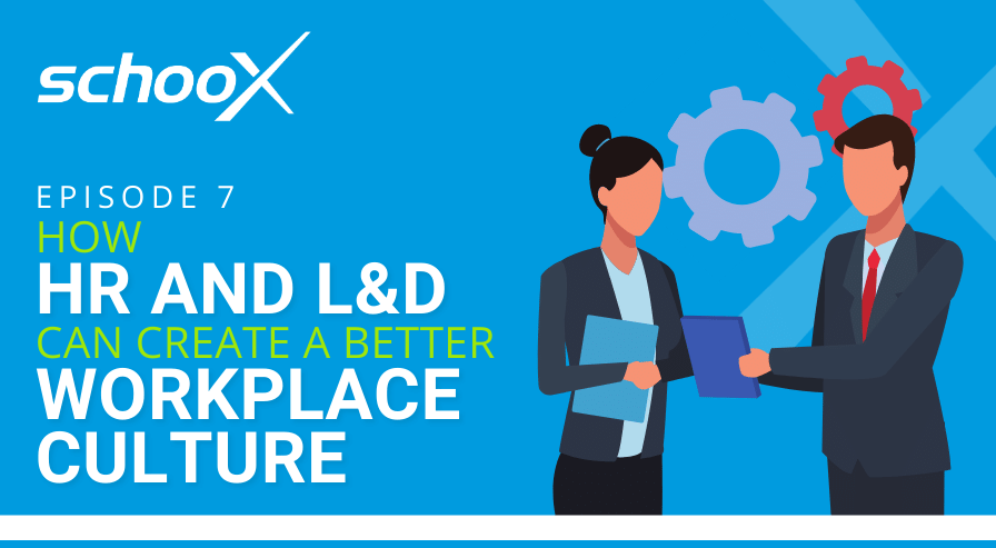 Podcast EP 07 How HR and L&D Can Create a Better Workplace Culture