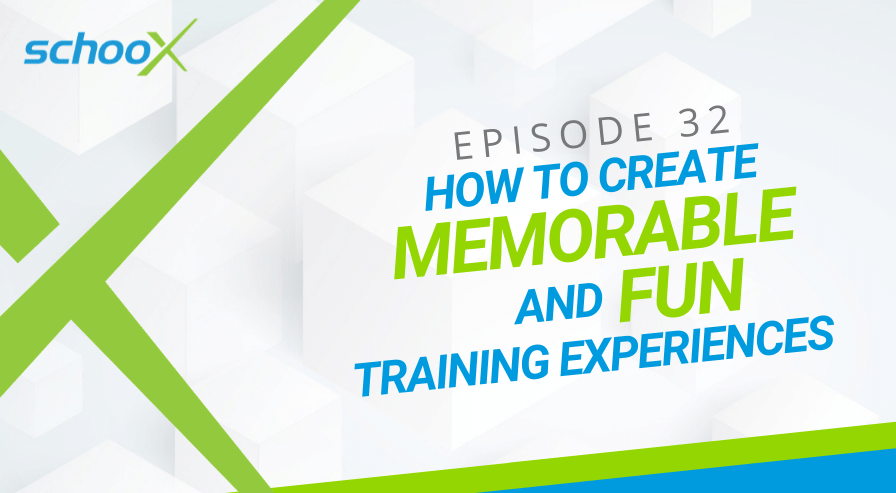Schoox Podcast Episode 32 How to Create Memorable and Fun Training Experiences