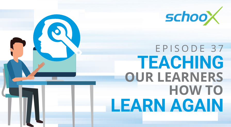 Learning Xchange Podcast Summary - EP 37 Teaching Learners How to Learn Again